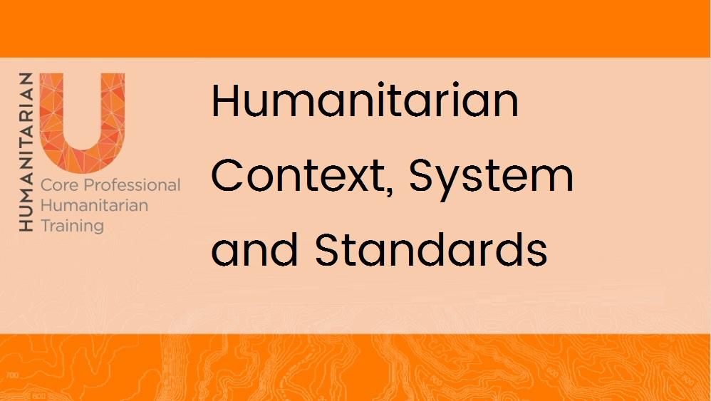 Module 1 - Humanitarian U: Humanitarian Context, System and Standards