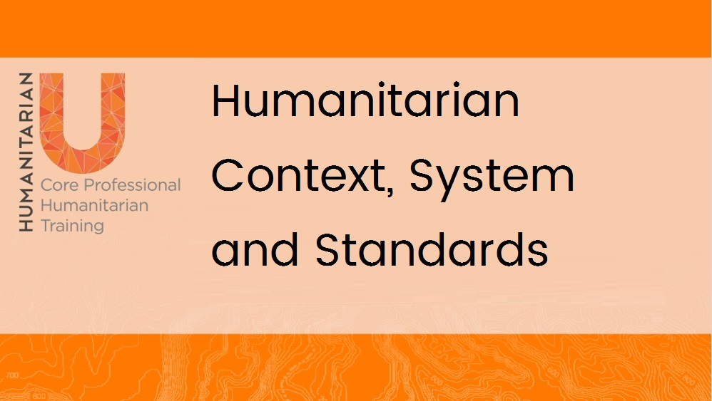 Module 4 - Humanitarian U: Humanitarian Context, Systems and Standards programme